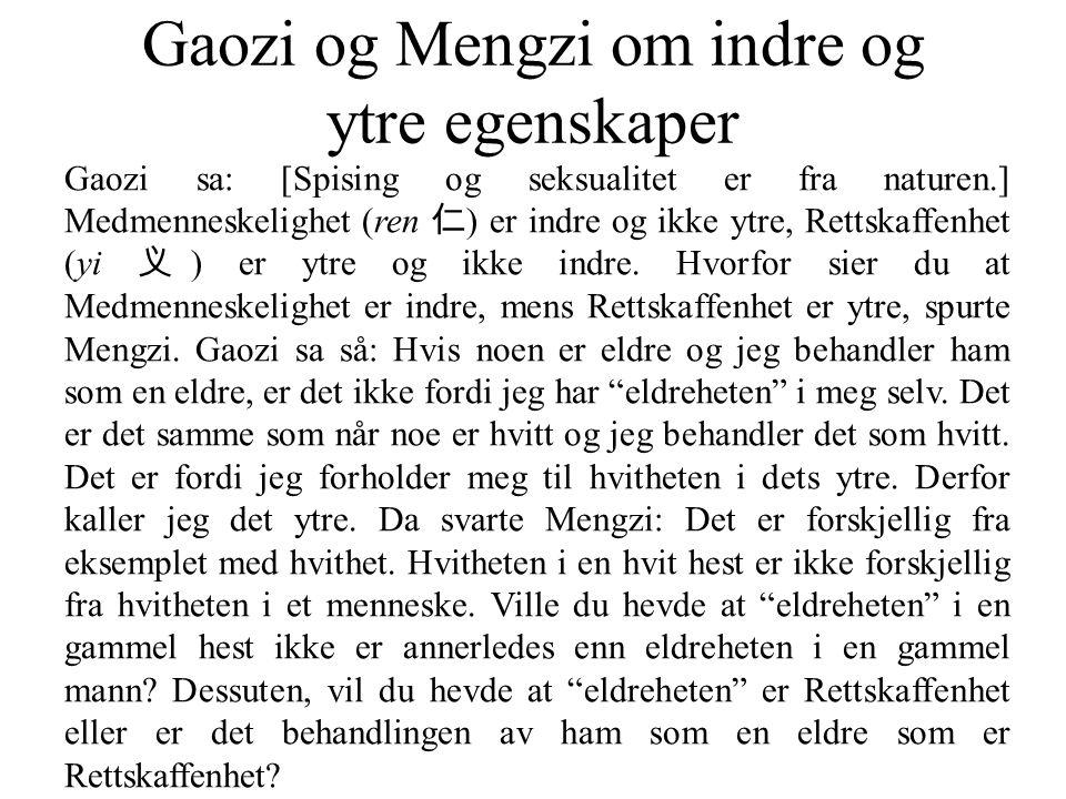 Gaozi og Mengzi om indre og ytre egenskaper Gaozi sa: [Spising og seksualitet er fra naturen.] Medmenneskelighet (ren 仁 ) er indre og ikke ytre, Rettskaffenhet (yi 义 ) er ytre og ikke indre.
