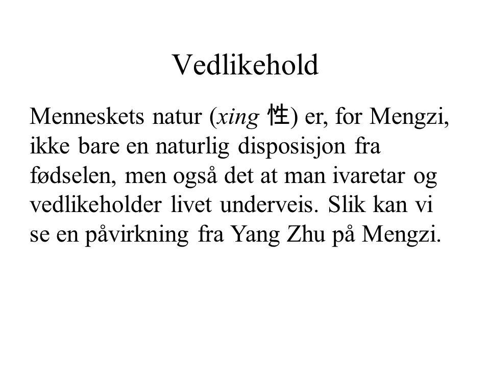 Vedlikehold Menneskets natur (xing 性 ) er, for Mengzi, ikke bare en naturlig disposisjon fra fødselen, men også det at man ivaretar og vedlikeholder livet underveis.