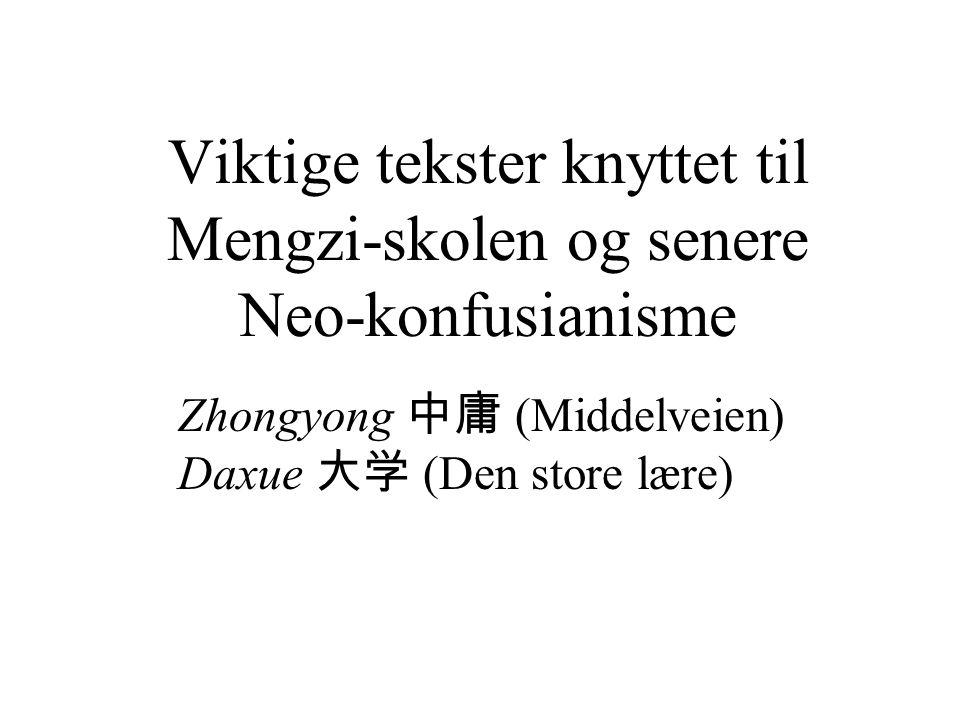 Viktige tekster knyttet til Mengzi-skolen og senere Neo-konfusianisme Zhongyong 中庸 (Middelveien) Daxue 大学 (Den store lære)