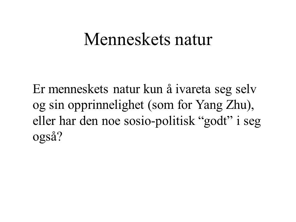 Menneskets natur Er menneskets natur kun å ivareta seg selv og sin opprinnelighet (som for Yang Zhu), eller har den noe sosio-politisk godt i seg også?