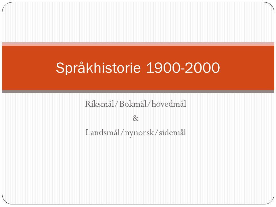 Riksmål/Bokmål/hovedmål & Landsmål/nynorsk/sidemål Språkhistorie 1900-2000