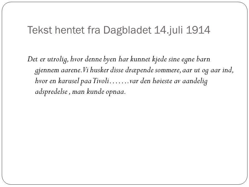 Tekst hentet fra Dagbladet 14.juli 1914 Det er utrolig, hvor denne byen har kunnet kjede sine egne barn gjennem aarene. Vi husker disse dræpende somme