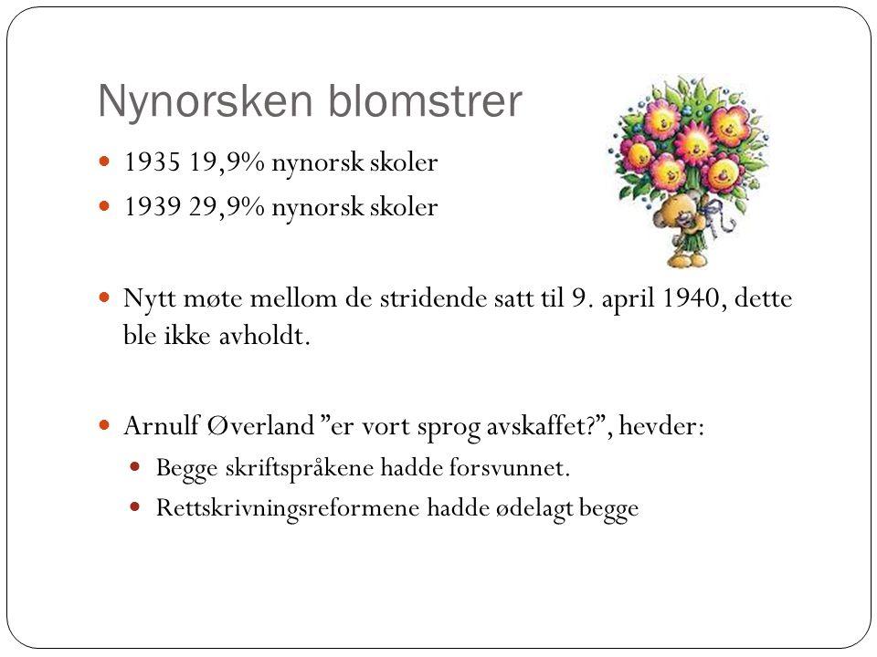 Nynorsken blomstrer 1935 19,9% nynorsk skoler 1939 29,9% nynorsk skoler Nytt møte mellom de stridende satt til 9. april 1940, dette ble ikke avholdt.