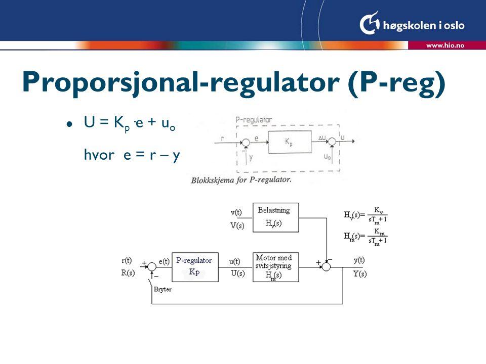 PI-regulator l hvor e = r – y T i = integrasjonstid l U=u P +u I +u o hvor u P =K p ·e og u I =