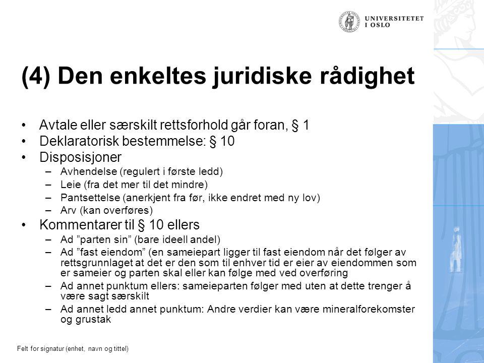 Felt for signatur (enhet, navn og tittel) (4) Den enkeltes juridiske rådighet Avtale eller særskilt rettsforhold går foran, § 1 Deklaratorisk bestemme