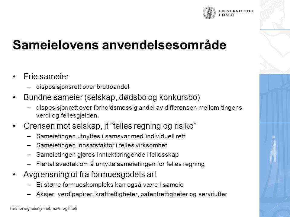Felt for signatur (enhet, navn og tittel) Sameielovens anvendelsesområde Frie sameier –disposisjonsrett over bruttoandel Bundne sameier (selskap, døds