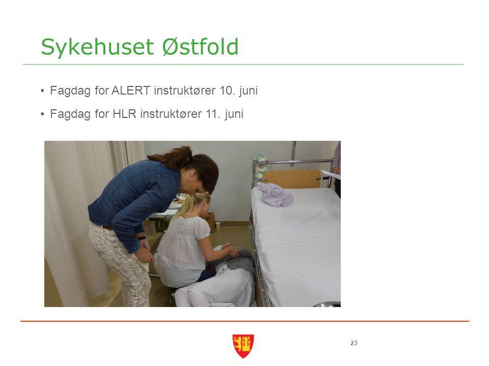 Sykehuset Østfold Fagdag for ALERT instruktører 10. juni Fagdag for HLR instruktører 11. juni 23