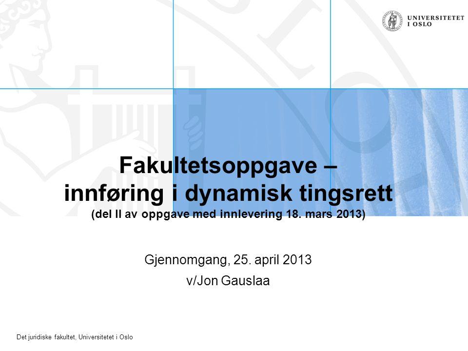 Det juridiske fakultet, Universitetet i Oslo Fakultetsoppgave – innføring i dynamisk tingsrett (del II av oppgave med innlevering 18.