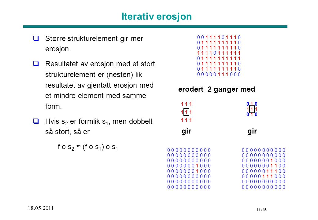 11 / 38 18.05.2011 Iterativ erosjon  Større strukturelement gir mer erosjon.