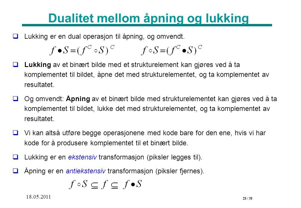 28 / 38 18.05.2011 Dualitet mellom åpning og lukking  Lukking er en dual operasjon til åpning, og omvendt.