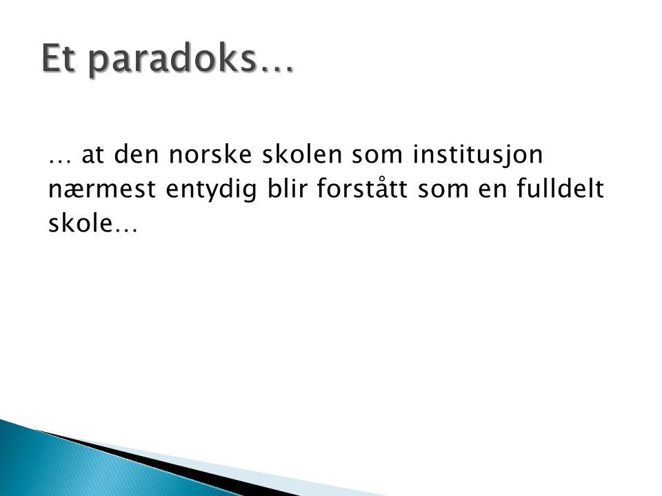 … at den norske skolen som institusjon nærmest entydig blir forstått som en fulldelt skole…