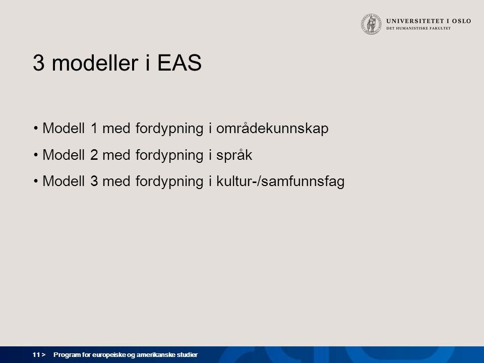 11 > Program for europeiske og amerikanske studier 3 modeller i EAS Modell 1 med fordypning i områdekunnskap Modell 2 med fordypning i språk Modell 3