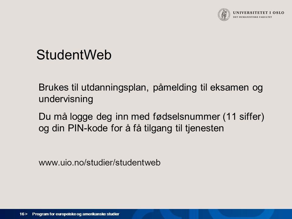 16 > Program for europeiske og amerikanske studier StudentWeb Brukes til utdanningsplan, påmelding til eksamen og undervisning Du må logge deg inn med