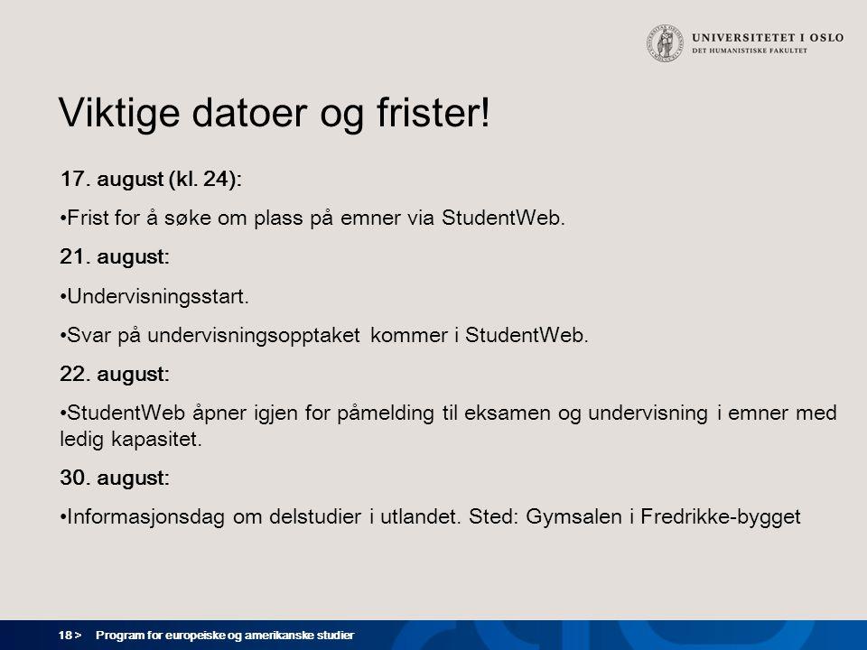 18 > Program for europeiske og amerikanske studier Viktige datoer og frister! 17. august (kl. 24): Frist for å søke om plass på emner via StudentWeb.