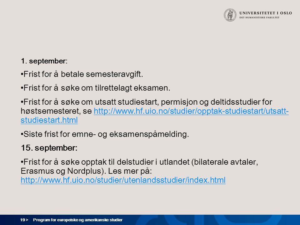 19 > Program for europeiske og amerikanske studier 1. september: Frist for å betale semesteravgift. Frist for å søke om tilrettelagt eksamen. Frist fo