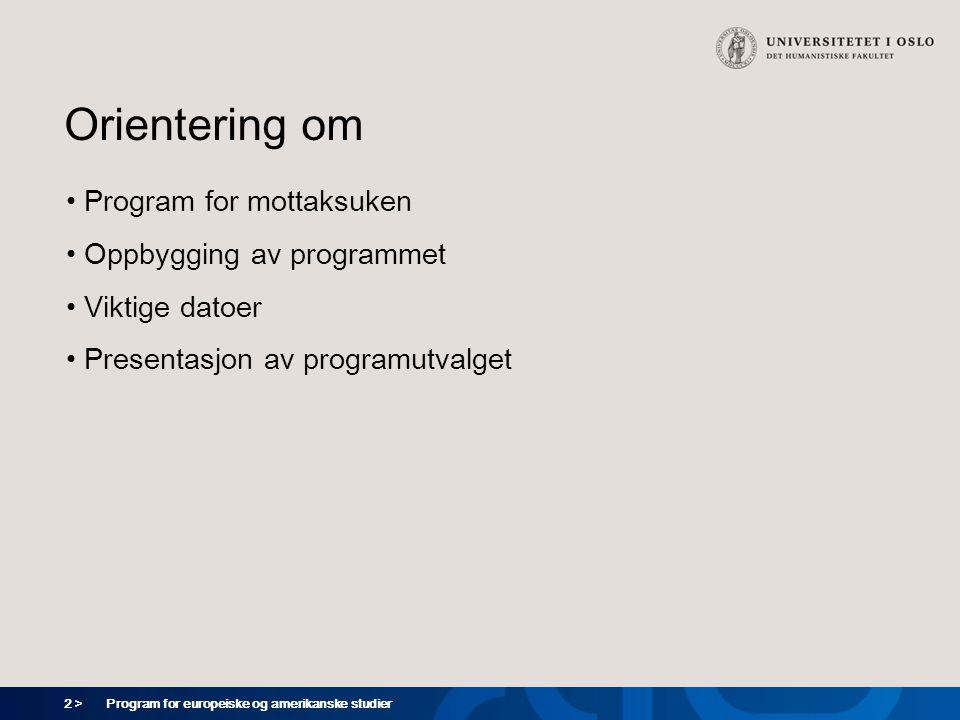 2 > Program for europeiske og amerikanske studier Orientering om Program for mottaksuken Oppbygging av programmet Viktige datoer Presentasjon av progr