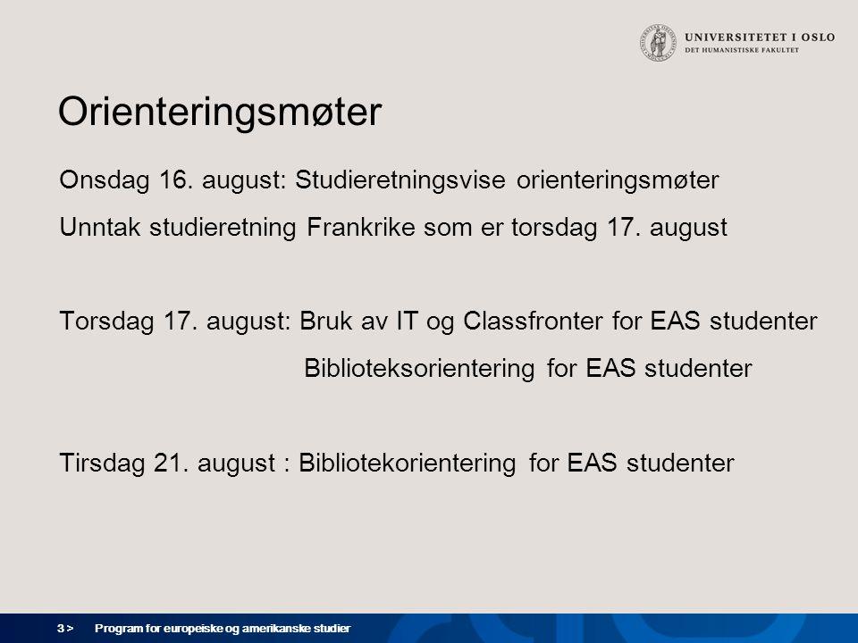 3 > Program for europeiske og amerikanske studier Orienteringsmøter Onsdag 16. august: Studieretningsvise orienteringsmøter Unntak studieretning Frank