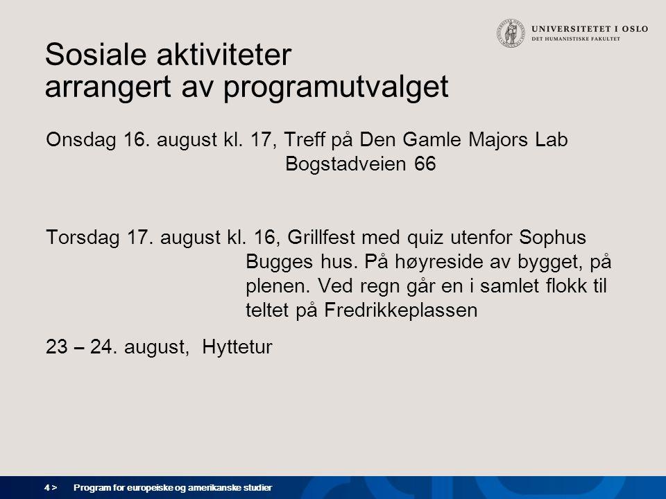 4 > Program for europeiske og amerikanske studier Sosiale aktiviteter arrangert av programutvalget Onsdag 16. august kl. 17, Treff på Den Gamle Majors