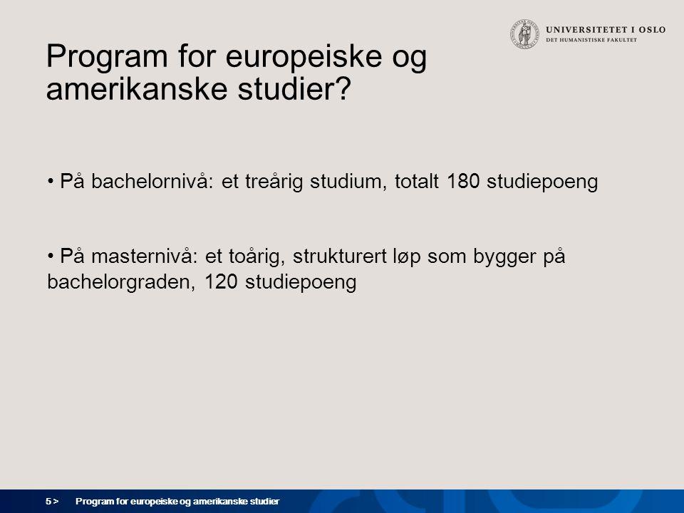 5 > Program for europeiske og amerikanske studier Program for europeiske og amerikanske studier? På bachelornivå: et treårig studium, totalt 180 studi