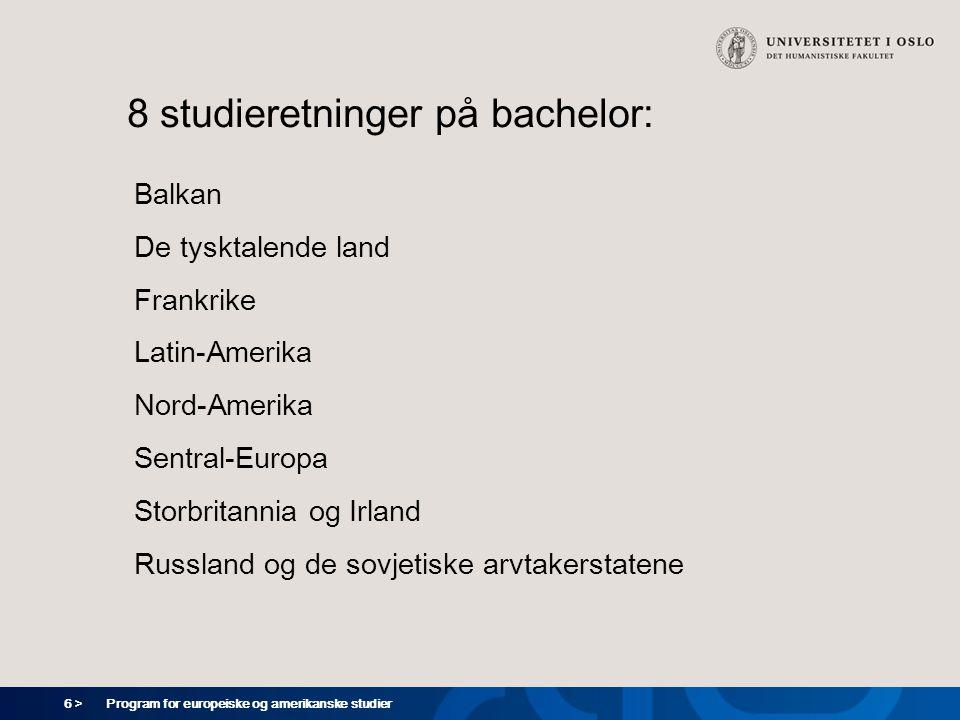 6 > Program for europeiske og amerikanske studier 8 studieretninger på bachelor: Balkan De tysktalende land Frankrike Latin-Amerika Nord-Amerika Sentr