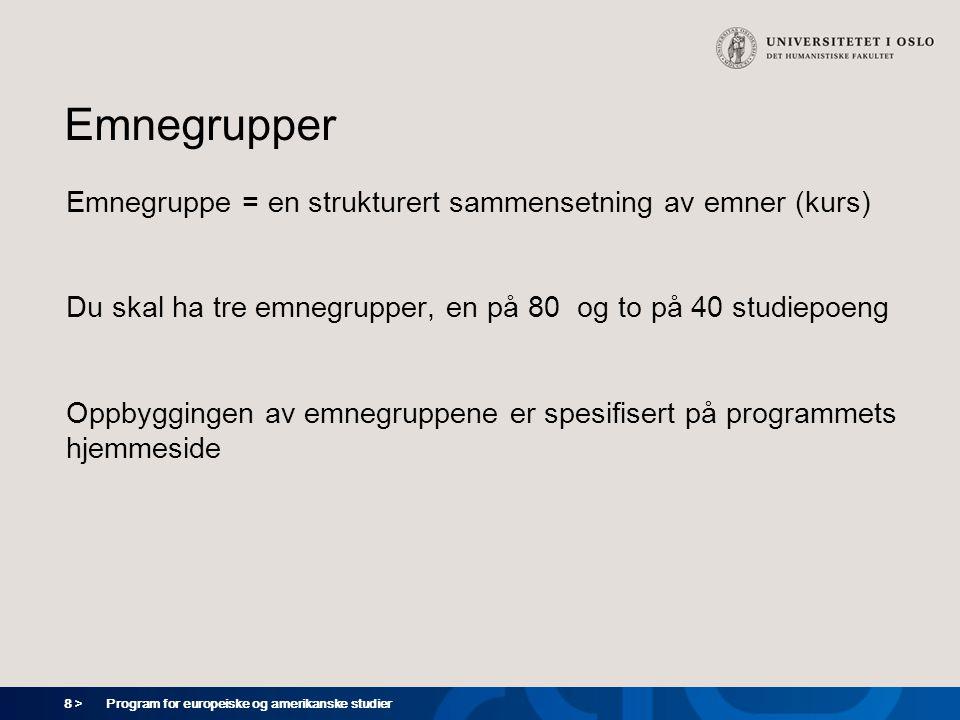 8 > Program for europeiske og amerikanske studier Emnegrupper Emnegruppe = en strukturert sammensetning av emner (kurs) Du skal ha tre emnegrupper, en