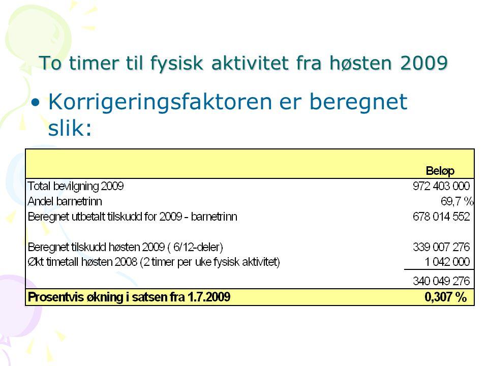 To timer til fysisk aktivitet fra høsten 2009 Korrigeringsfaktoren er beregnet slik: