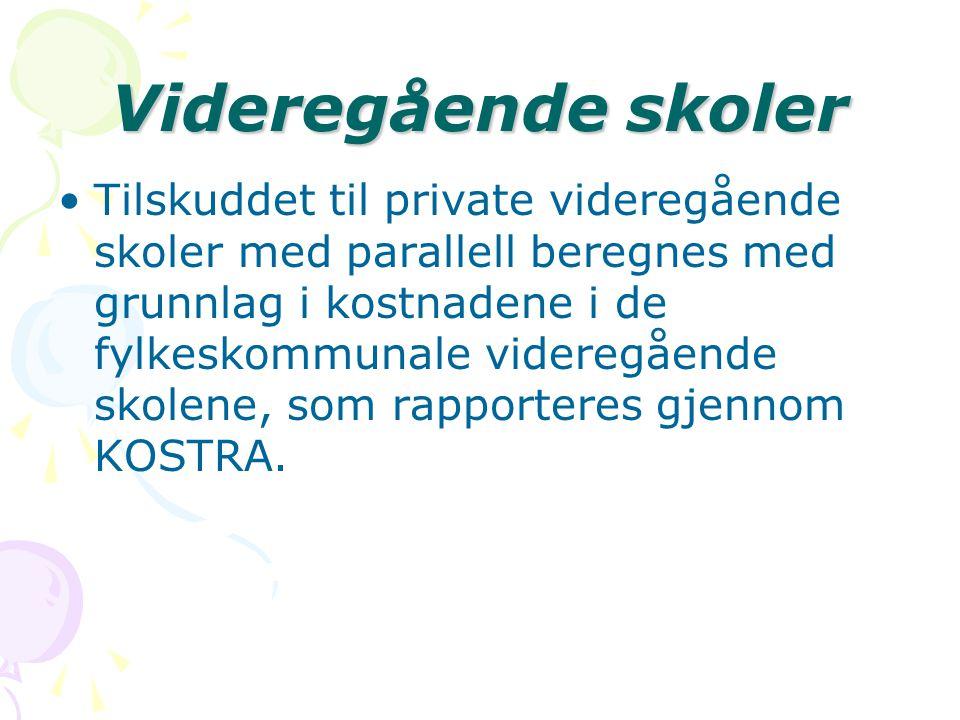 Videregående skoler Tilskuddet til private videregående skoler med parallell beregnes med grunnlag i kostnadene i de fylkeskommunale videregående skolene, som rapporteres gjennom KOSTRA.