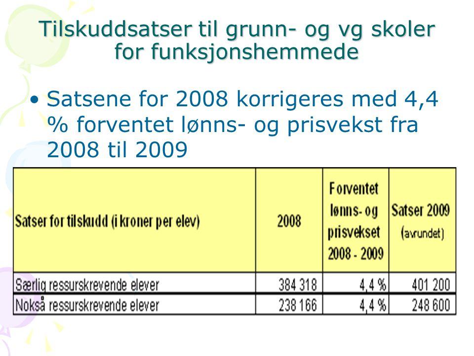 Tilskuddsatser til grunn- og vg skoler for funksjonshemmede Satsene for 2008 korrigeres med 4,4 % forventet lønns- og prisvekst fra 2008 til 2009