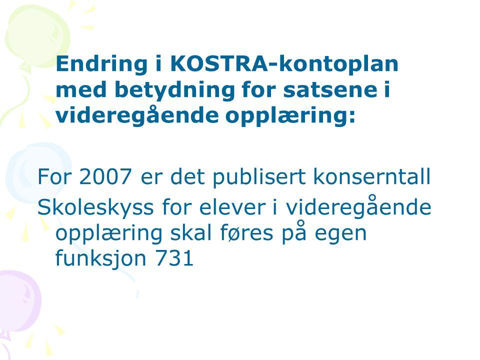 Endring i KOSTRA-kontoplan med betydning for satsene i videregående opplæring: For 2007 er det publisert konserntall Skoleskyss for elever i videregående opplæring skal føres på egen funksjon 731