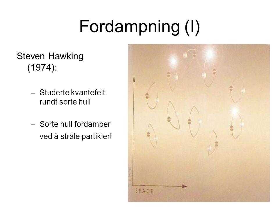 Fordampning (I) Steven Hawking (1974): –Studerte kvantefelt rundt sorte hull –Sorte hull fordamper ved å stråle partikler!