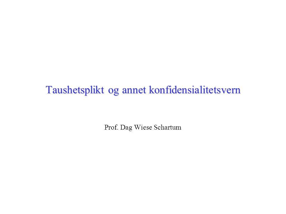 Taushetsplikt og annet konfidensialitetsvern Prof. Dag Wiese Schartum
