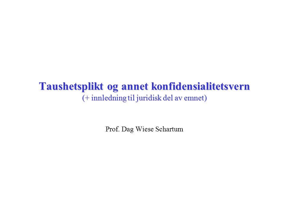 Taushetsplikt og annet konfidensialitetsvern (+ innledning til juridisk del av emnet) Prof.