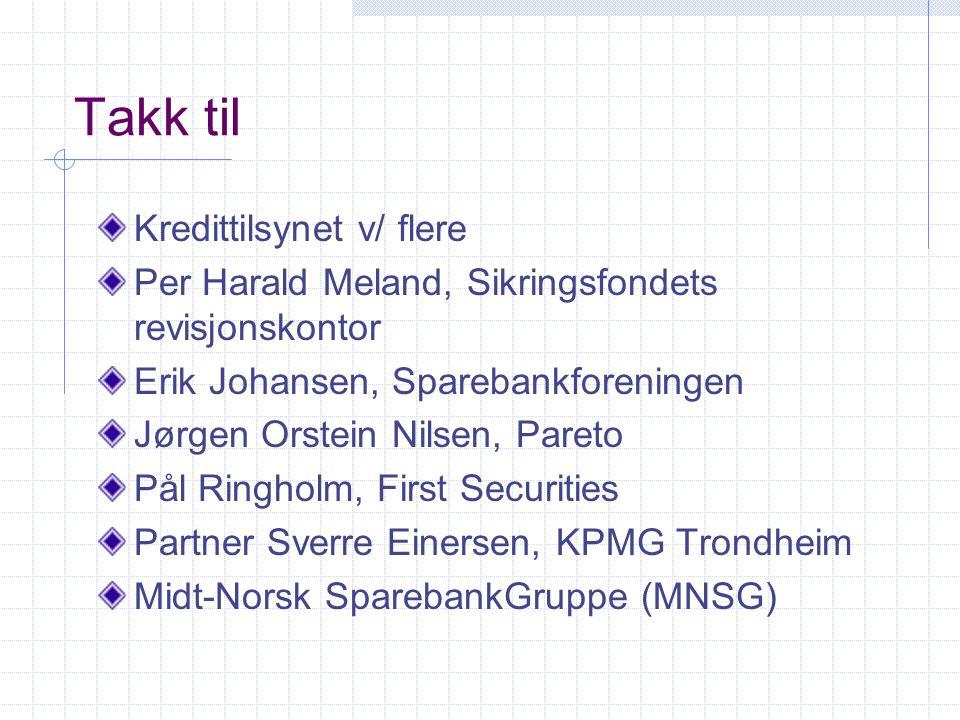 Takk til Kredittilsynet v/ flere Per Harald Meland, Sikringsfondets revisjonskontor Erik Johansen, Sparebankforeningen Jørgen Orstein Nilsen, Pareto P