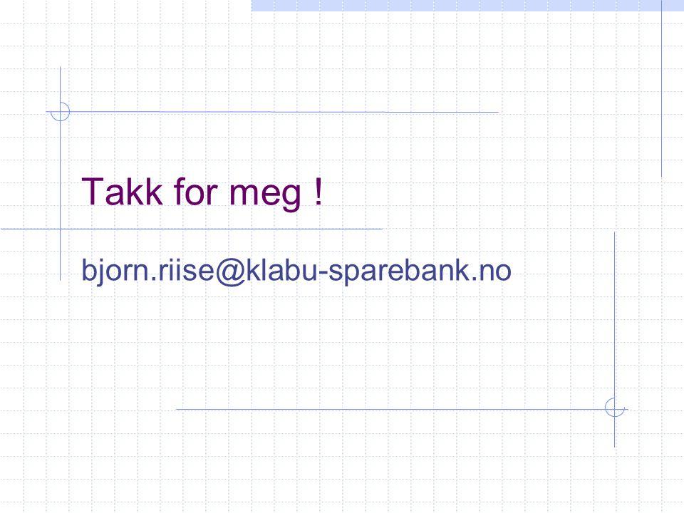 Takk for meg ! bjorn.riise@klabu-sparebank.no