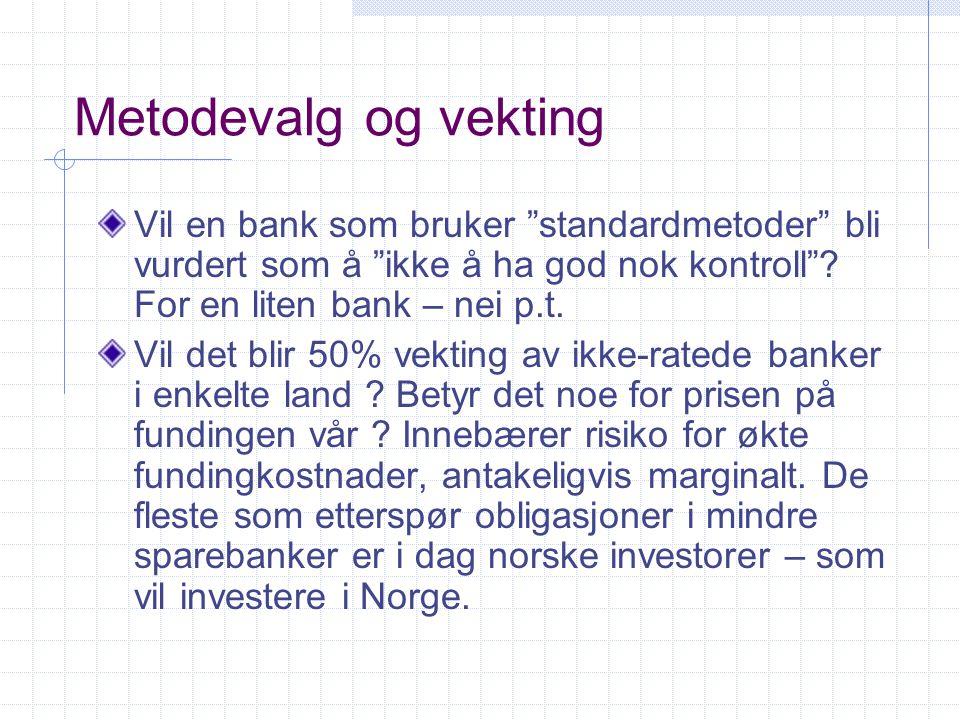 """Metodevalg og vekting Vil en bank som bruker """"standardmetoder"""" bli vurdert som å """"ikke å ha god nok kontroll""""? For en liten bank – nei p.t. Vil det bl"""