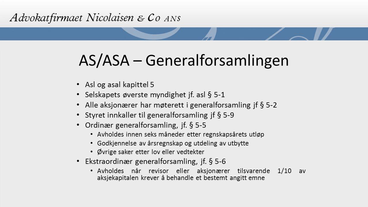 AS/ASA – Generalforsamlingen Asl og asal kapittel 5 Selskapets øverste myndighet jf. asl § 5-1 Alle aksjonærer har møterett i generalforsamling jf § 5