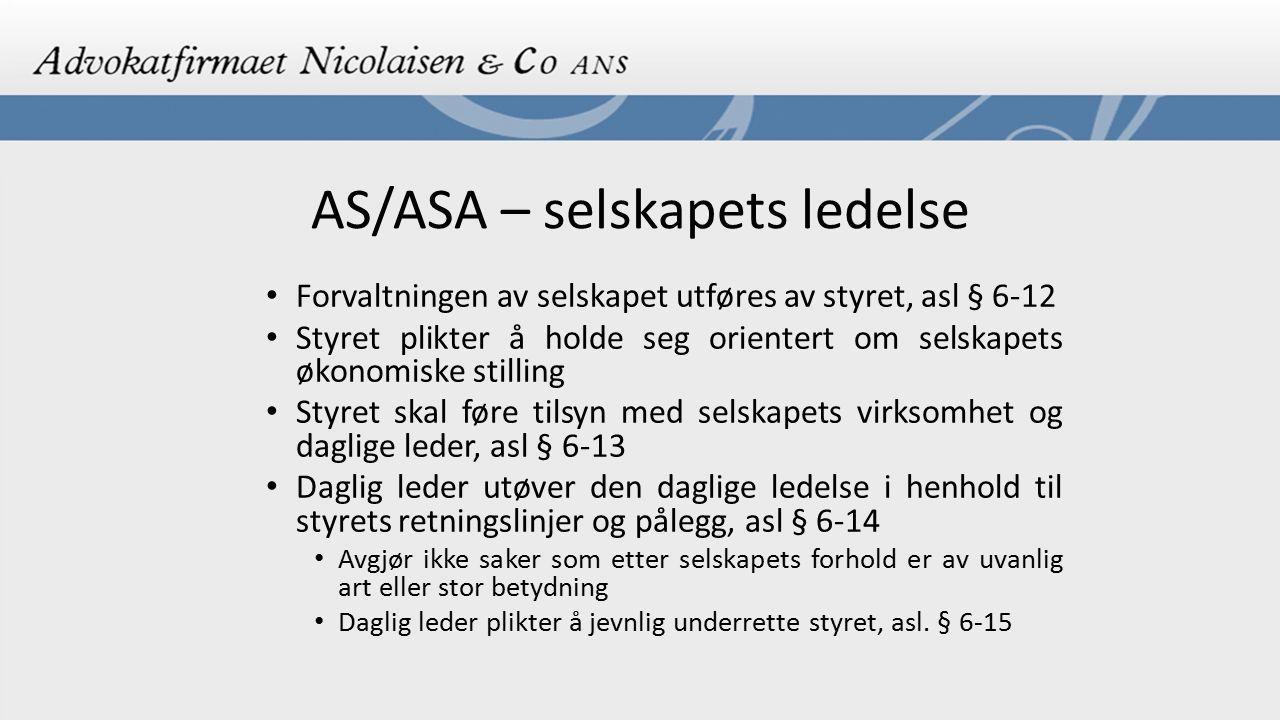 AS/ASA – selskapets ledelse Forvaltningen av selskapet utføres av styret, asl § 6-12 Styret plikter å holde seg orientert om selskapets økonomiske sti