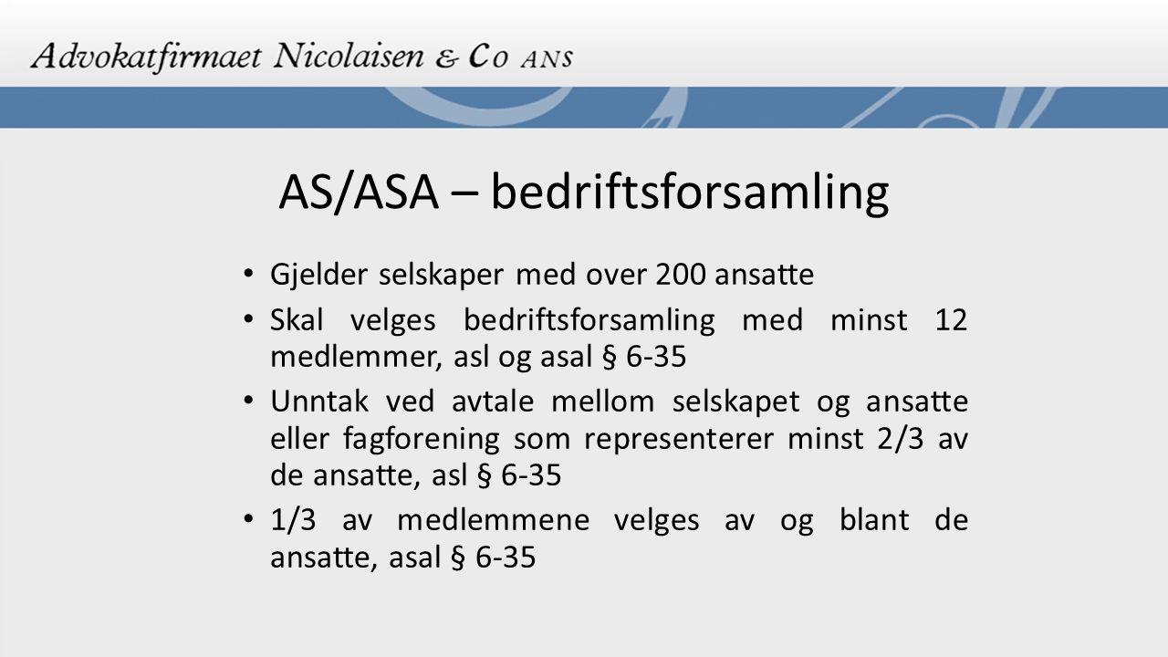AS/ASA – bedriftsforsamling Gjelder selskaper med over 200 ansatte Skal velges bedriftsforsamling med minst 12 medlemmer, asl og asal § 6-35 Unntak ve