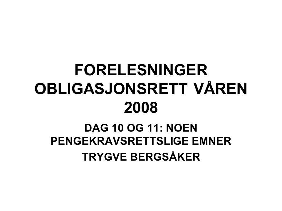 FORELESNINGER OBLIGASJONSRETT VÅREN 2008 DAG 10 OG 11: NOEN PENGEKRAVSRETTSLIGE EMNER TRYGVE BERGSÅKER