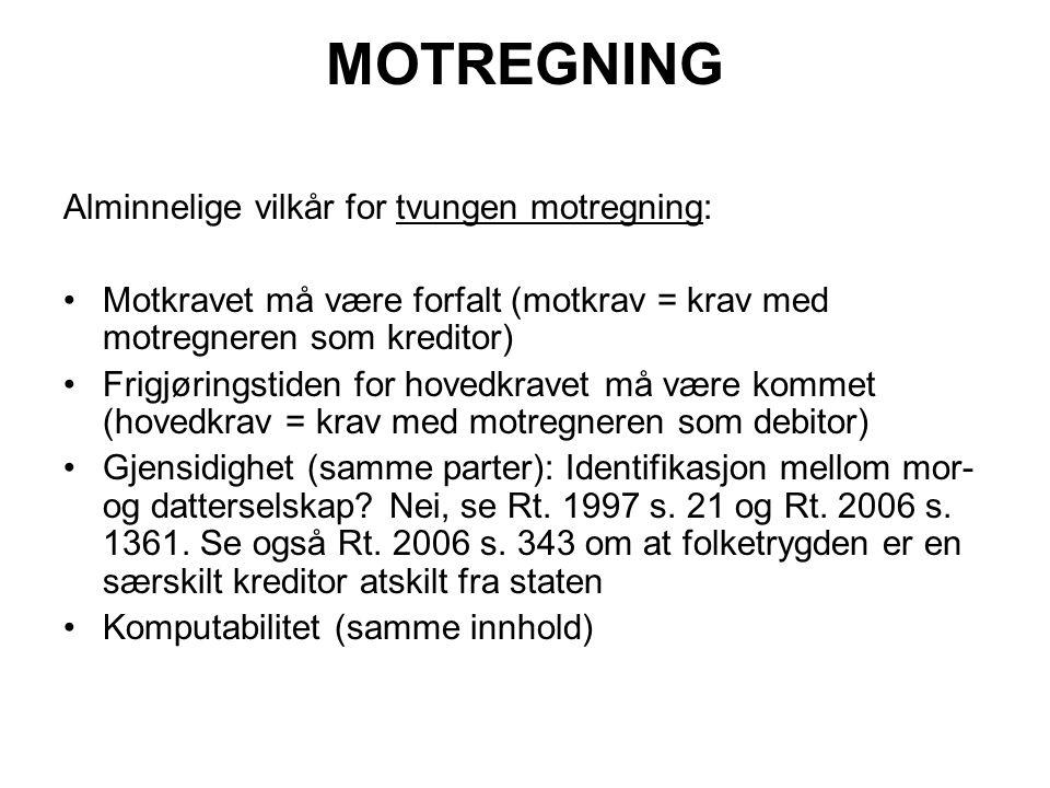 MOTREGNING Alminnelige vilkår for tvungen motregning: Motkravet må være forfalt (motkrav = krav med motregneren som kreditor) Frigjøringstiden for hov