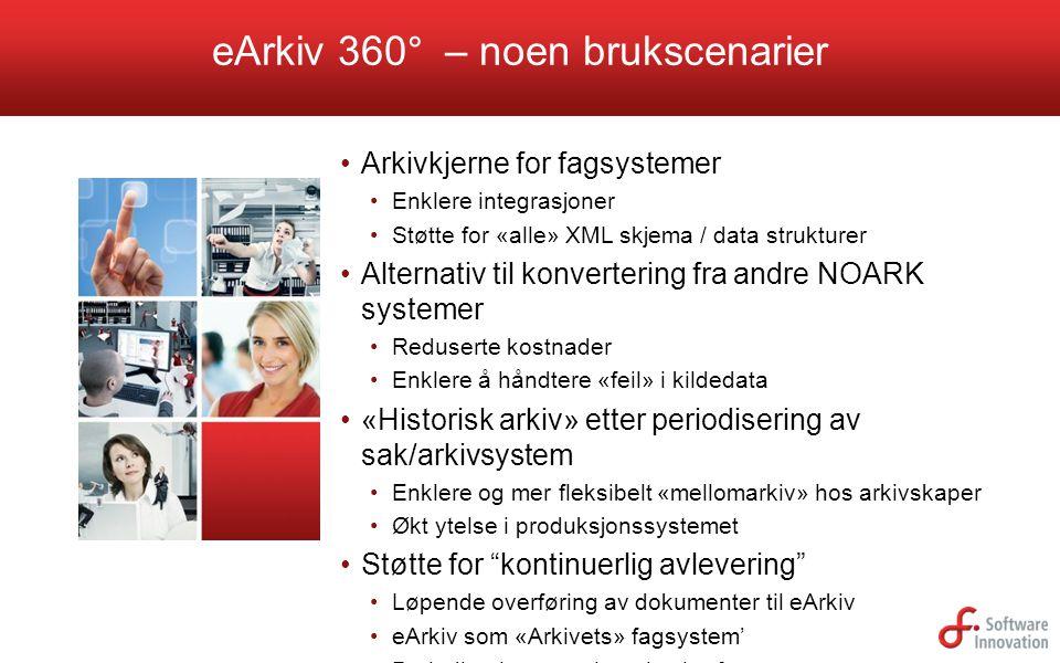 eArkiv 360° – noen brukscenarier Arkivkjerne for fagsystemer Enklere integrasjoner Støtte for «alle» XML skjema / data strukturer Alternativ til konve