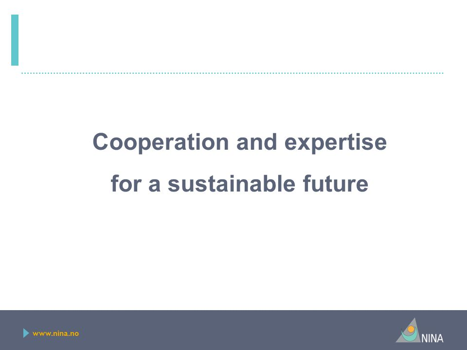 www.nina.no Cooperation and expertise for a sustainable future