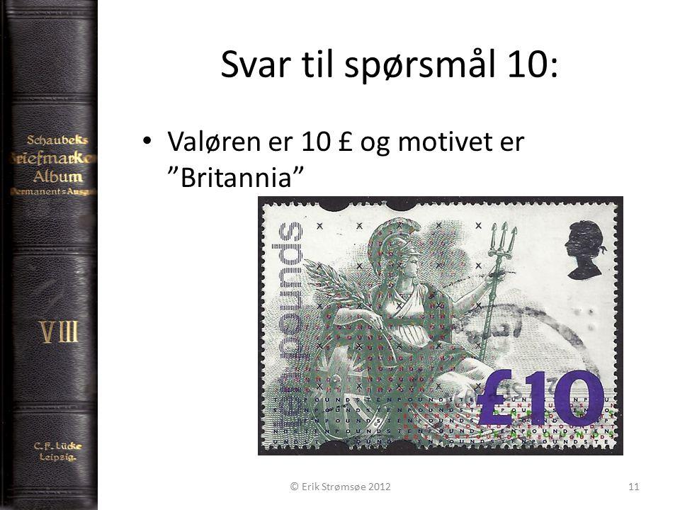 Svar til spørsmål 10: 11 Valøren er 10 £ og motivet er Britannia © Erik Strømsøe 2012
