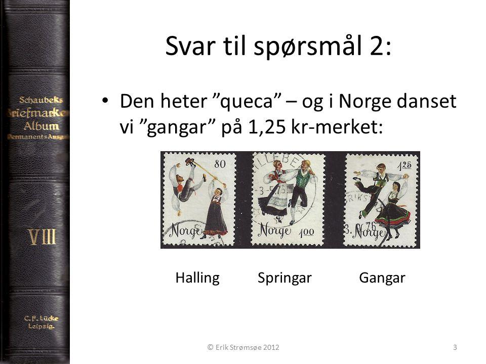 Svar til spørsmål 2: Den heter queca – og i Norge danset vi gangar på 1,25 kr-merket: Halling Springar Gangar © Erik Strømsøe 20123