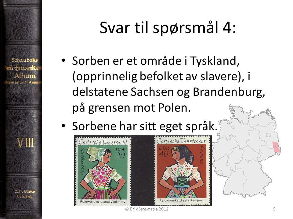 Svar til spørsmål 4: Sorben er et område i Tyskland, (opprinnelig befolket av slavere), i delstatene Sachsen og Brandenburg, på grensen mot Polen.