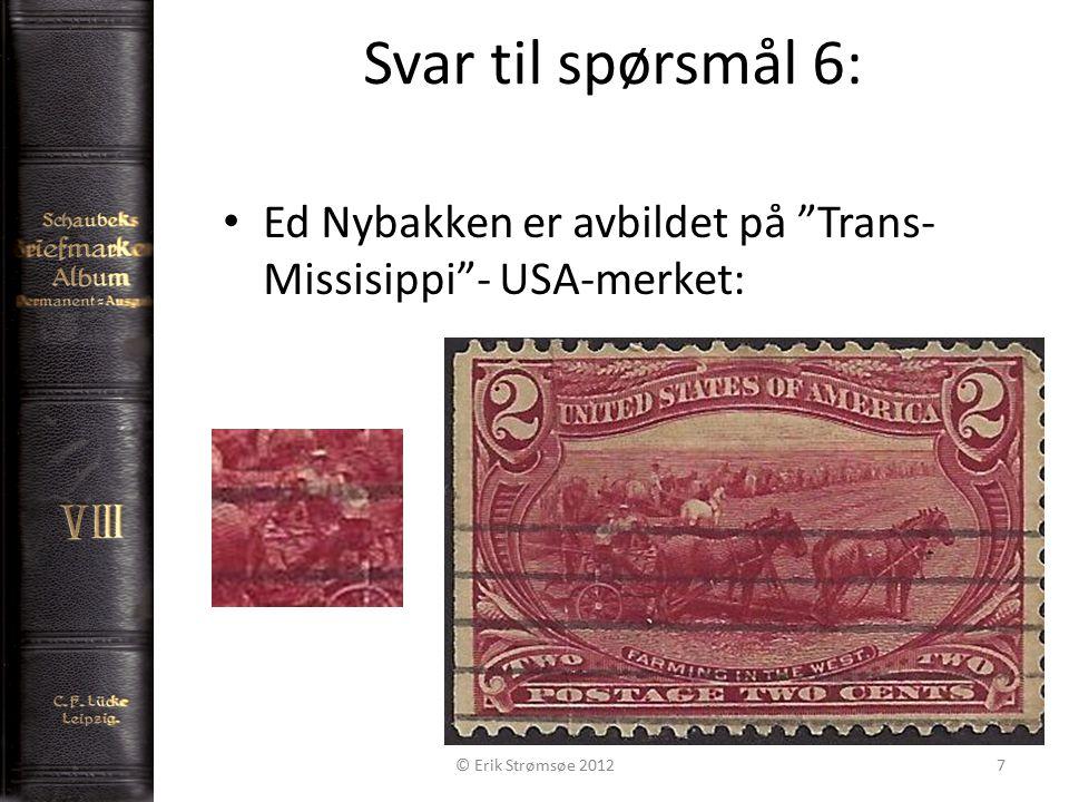 Svar til spørsmål 6: 7 Ed Nybakken er avbildet på Trans- Missisippi - USA-merket: © Erik Strømsøe 2012