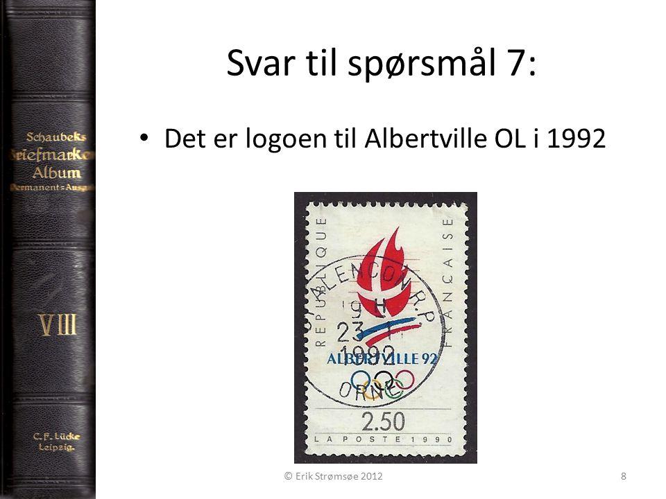 Svar til spørsmål 7: 8 Det er logoen til Albertville OL i 1992 © Erik Strømsøe 2012