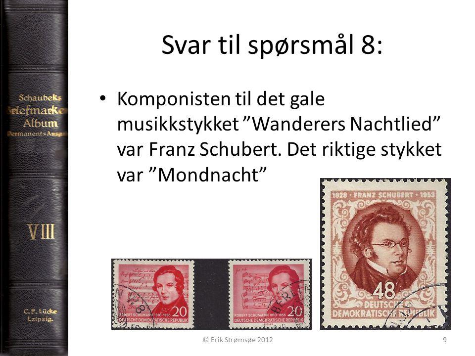 Svar til spørsmål 8: 9 Komponisten til det gale musikkstykket Wanderers Nachtlied var Franz Schubert.