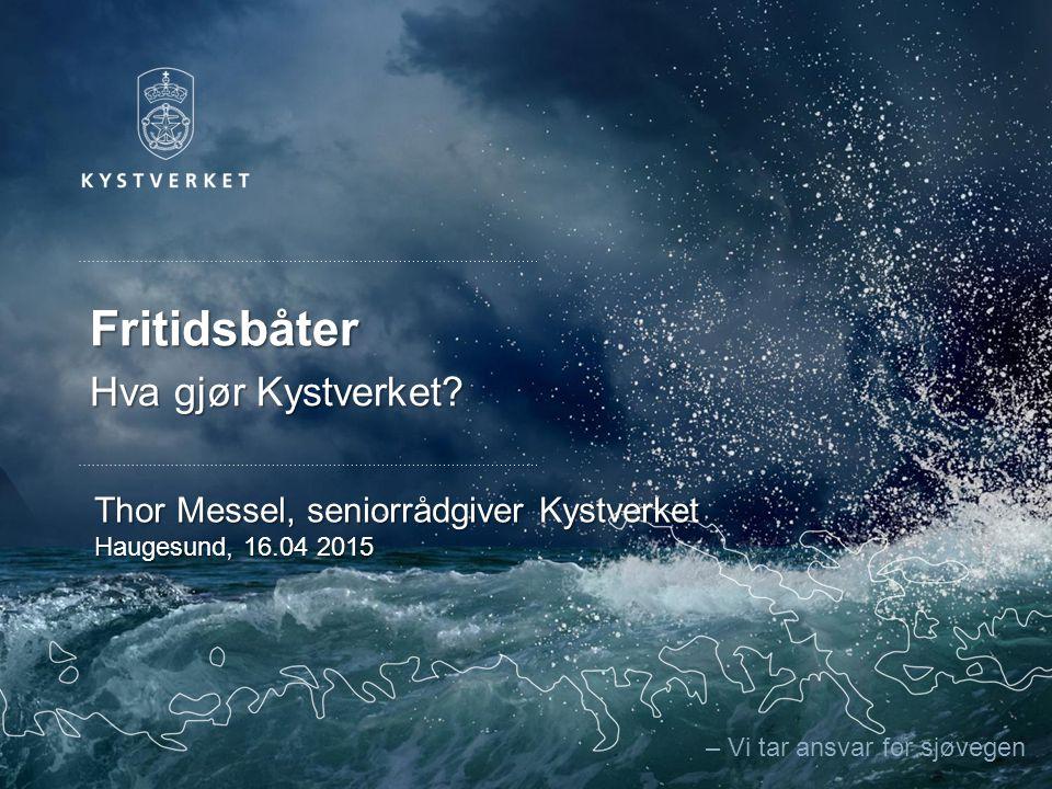 – Vi tar ansvar for sjøvegen Fritidsbåter Hva gjør Kystverket? Thor Messel, seniorrådgiver Kystverket Haugesund, 16.04 2015