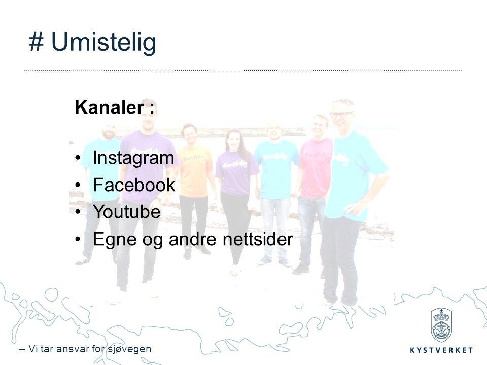 – Vi tar ansvar for sjøvegen # Umistelig Kanaler : Instagram Facebook Youtube Egne og andre nettsider
